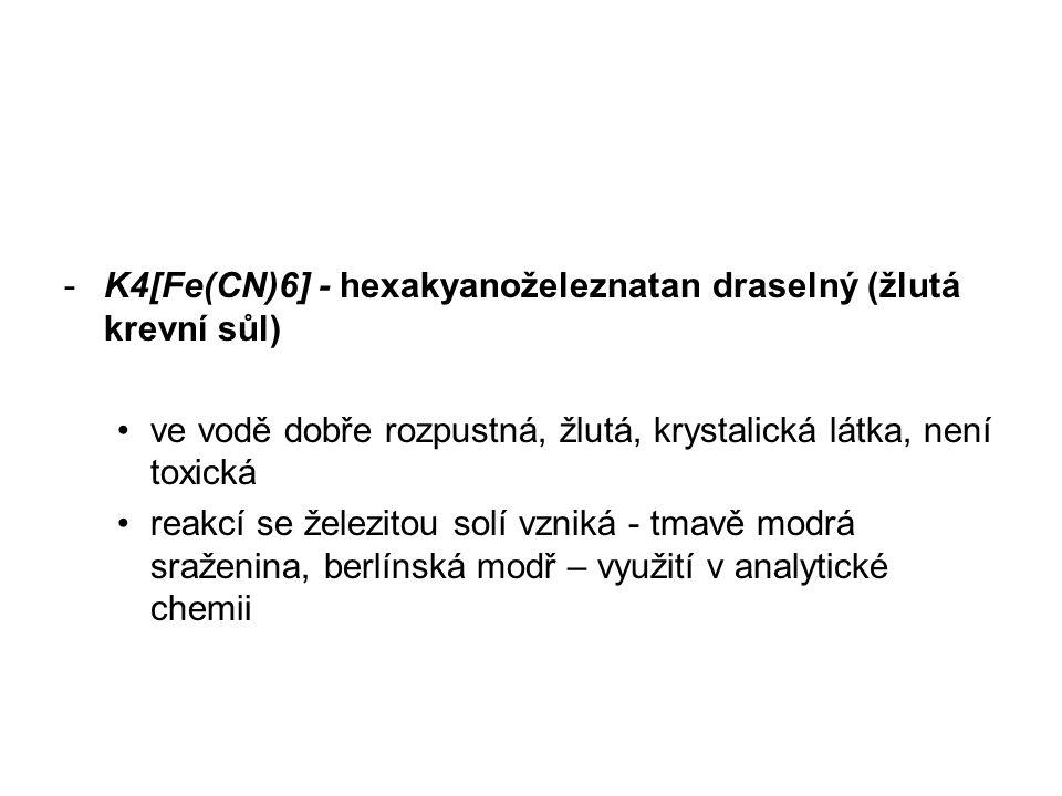 K4[Fe(CN)6] - hexakyanoželeznatan draselný (žlutá krevní sůl)